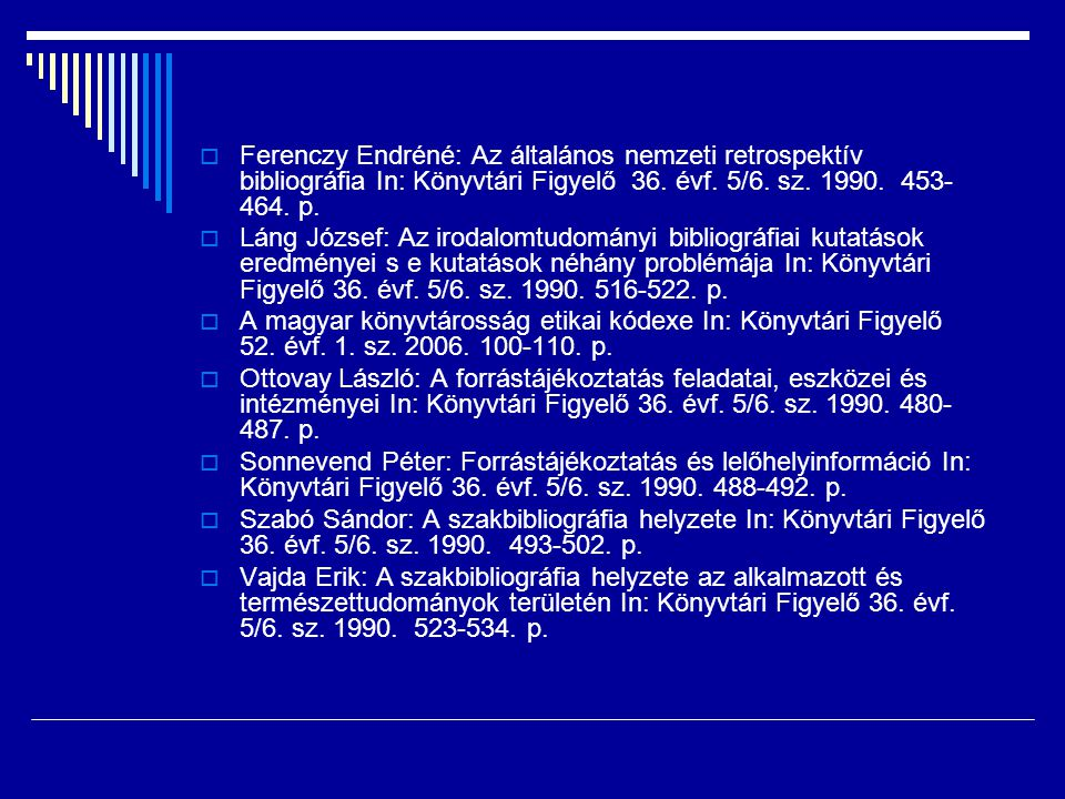 Ferenczy Endréné: Az általános nemzeti retrospektív bibliográfia In: Könyvtári Figyelő 36. évf. 5/6. sz. 1990. 453-464. p.
