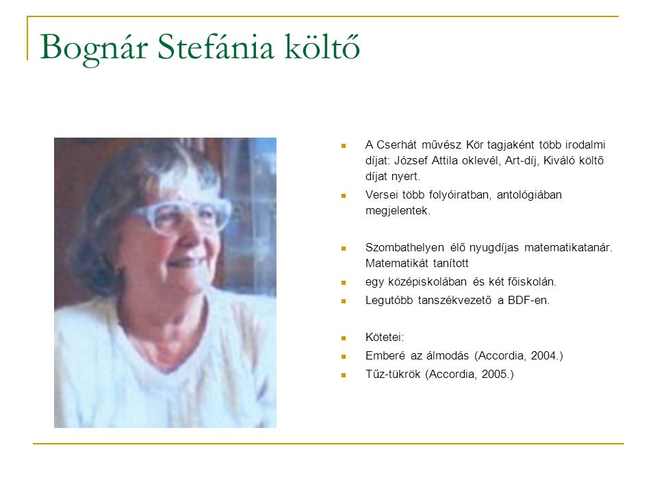 Bognár Stefánia költő A Cserhát művész Kör tagjaként több irodalmi díjat: József Attila oklevél, Art-díj, Kiváló költő díjat nyert.