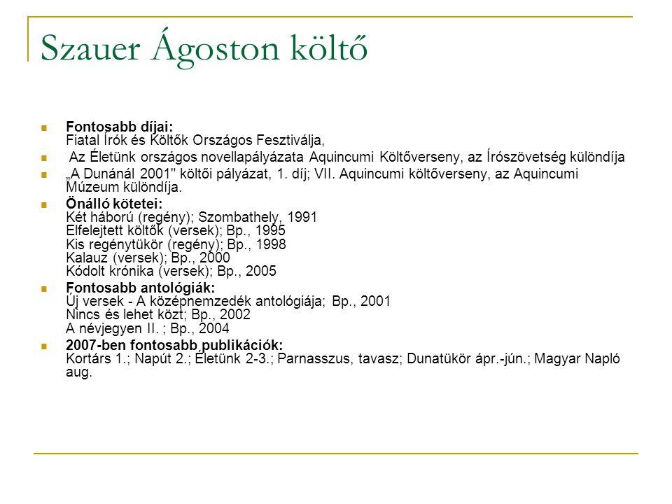 Szauer Ágoston költő Fontosabb díjai: Fiatal Írók és Költők Országos Fesztiválja,