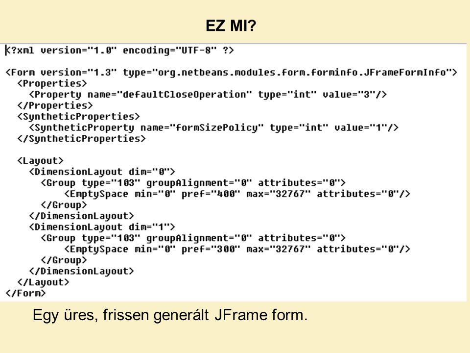 EZ MI Egy üres, frissen generált JFrame form.