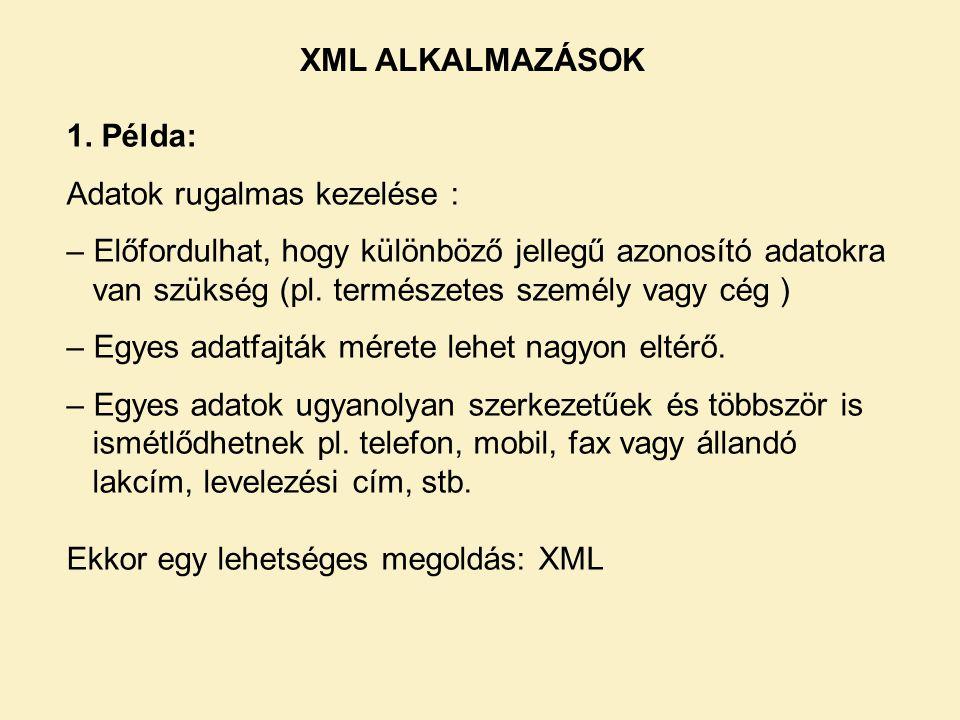 XML ALKALMAZÁSOK 1. Példa: Adatok rugalmas kezelése :