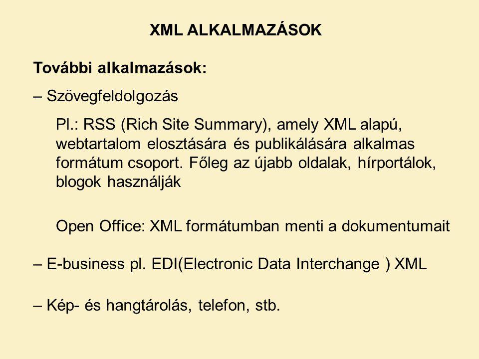 XML ALKALMAZÁSOK További alkalmazások: – Szövegfeldolgozás.