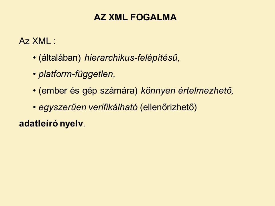 AZ XML FOGALMA Az XML : (általában) hierarchikus-felépítésű, platform-független, (ember és gép számára) könnyen értelmezhető,
