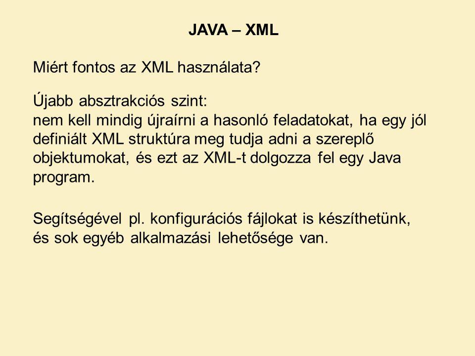 JAVA – XML Miért fontos az XML használata Újabb absztrakciós szint: