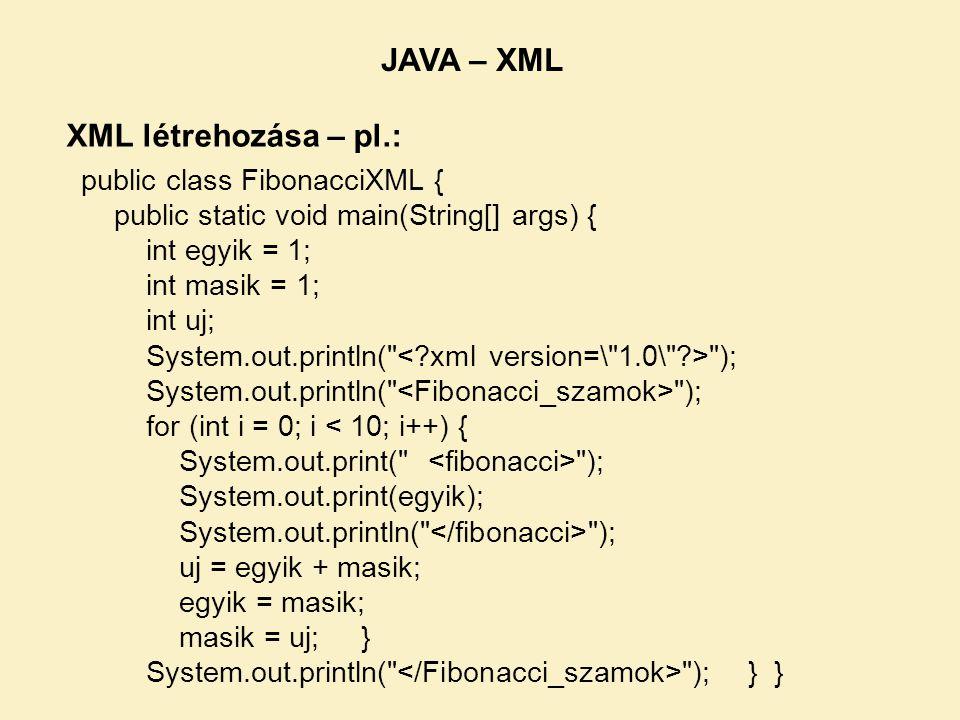 JAVA – XML XML létrehozása – pl.: public class FibonacciXML {