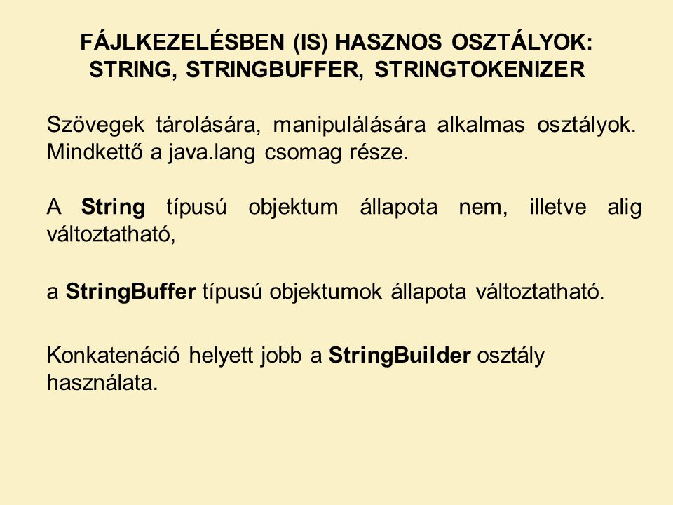 FÁJLKEZELÉSBEN (IS) HASZNOS OSZTÁLYOK: STRING, STRINGBUFFER, STRINGTOKENIZER