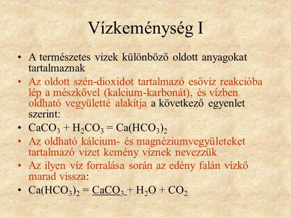 Vízkeménység I A természetes vizek különböző oldott anyagokat tartalmaznak.