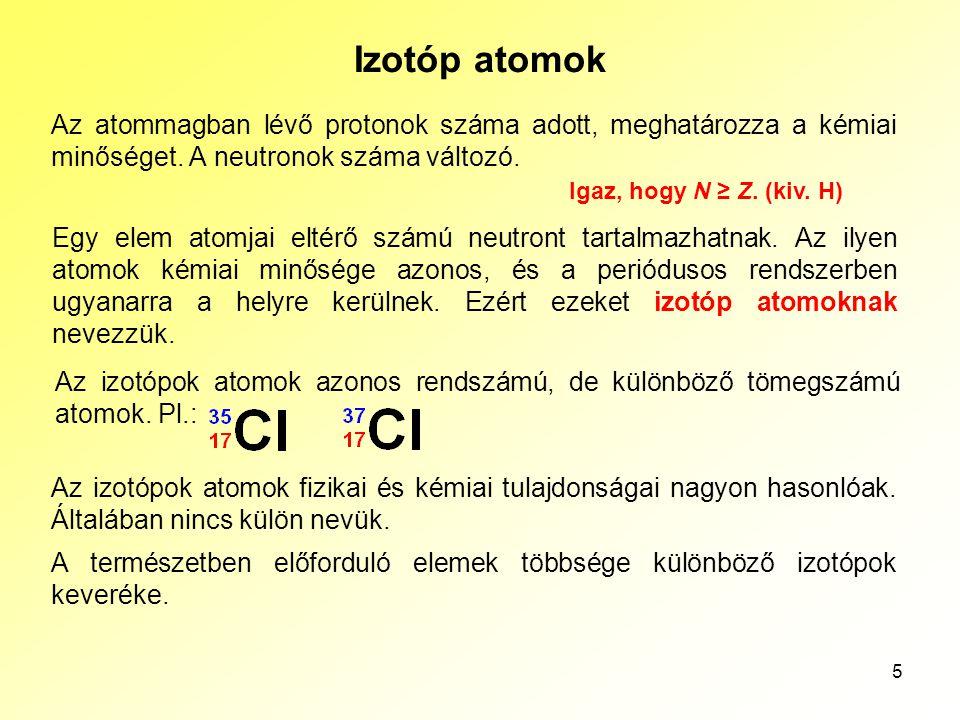 Az atomok szerkezete Izotóp atomok. Az atommagban lévő protonok száma adott, meghatározza a kémiai minőséget. A neutronok száma változó.