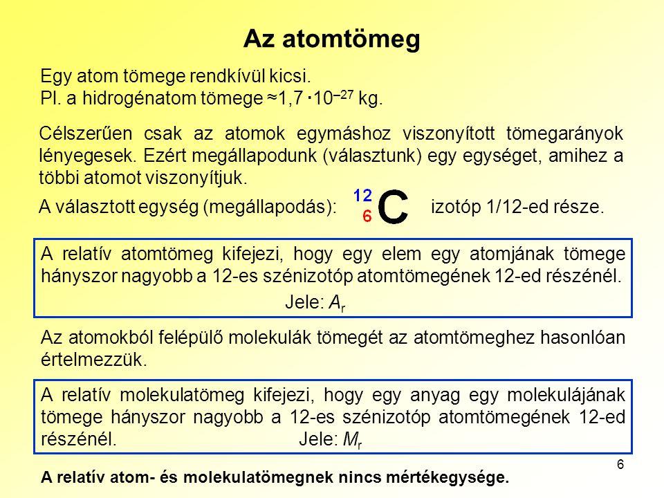 Az atomok szerkezete Az atomtömeg. Egy atom tömege rendkívül kicsi. Pl. a hidrogénatom tömege ≈1,7 ·10–27 kg.