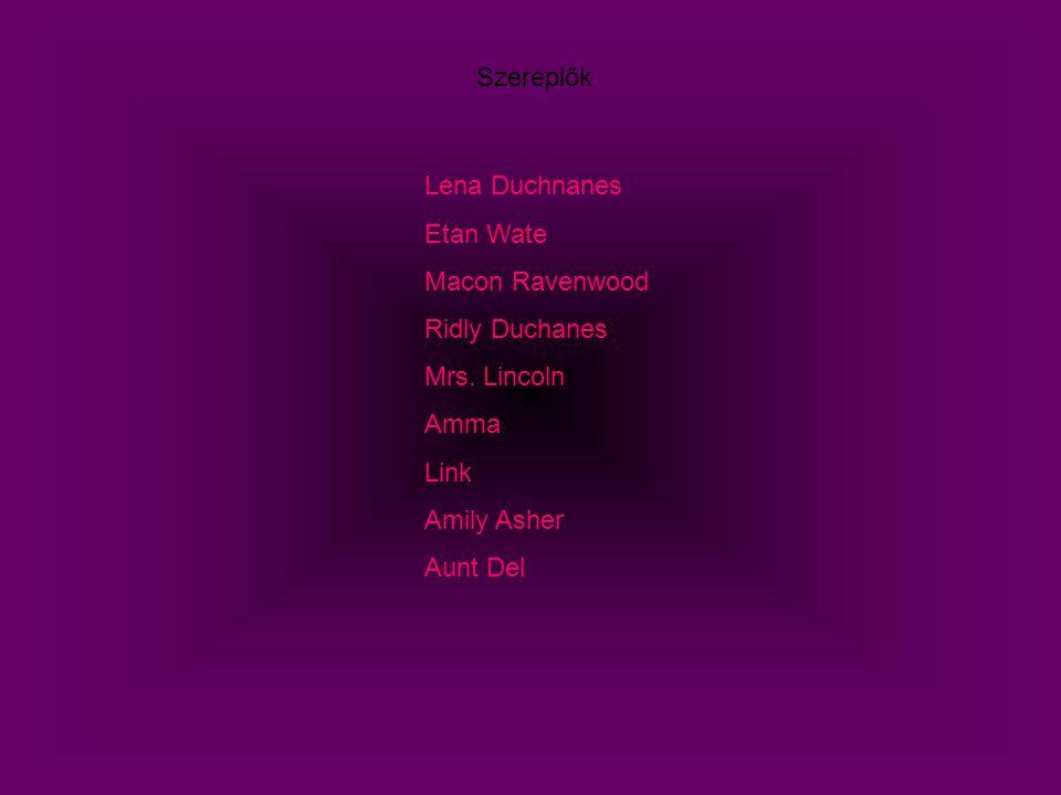 Szereplők Lena Duchnanes. Etan Wate. Macon Ravenwood. Ridly Duchanes. Mrs. Lincoln. Amma. Link.