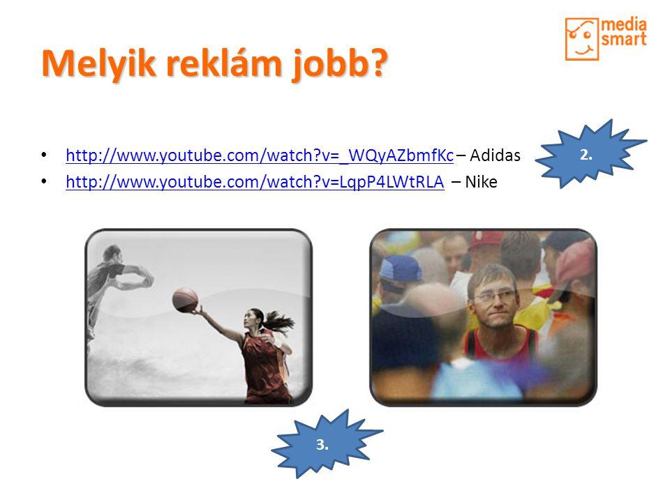 Melyik reklám jobb 2. http://www.youtube.com/watch v=_WQyAZbmfKc – Adidas. http://www.youtube.com/watch v=LqpP4LWtRLA – Nike.