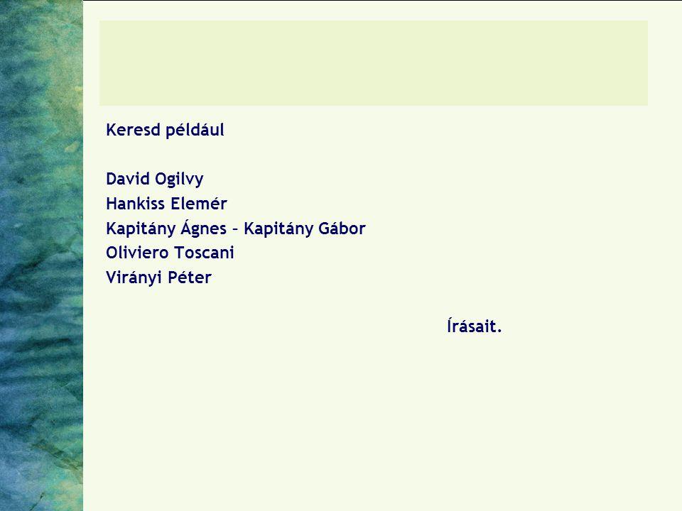 Keresd például David Ogilvy. Hankiss Elemér. Kapitány Ágnes – Kapitány Gábor. Oliviero Toscani. Virányi Péter.