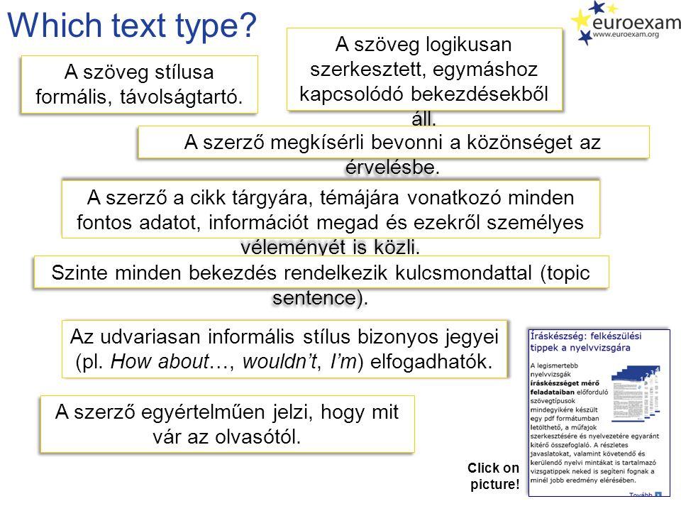Which text type A szöveg logikusan szerkesztett, egymáshoz kapcsolódó bekezdésekből áll. A szöveg stílusa formális, távolságtartó.