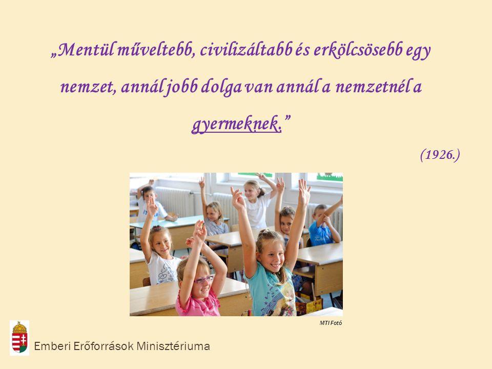 """""""Mentül műveltebb, civilizáltabb és erkölcsösebb egy nemzet, annál jobb dolga van annál a nemzetnél a gyermeknek."""