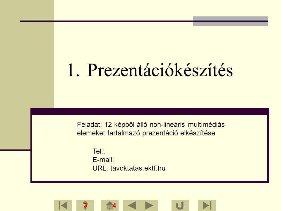 Prezentációkészítés Feladat: 12 képből álló non-lineáris multimédiás