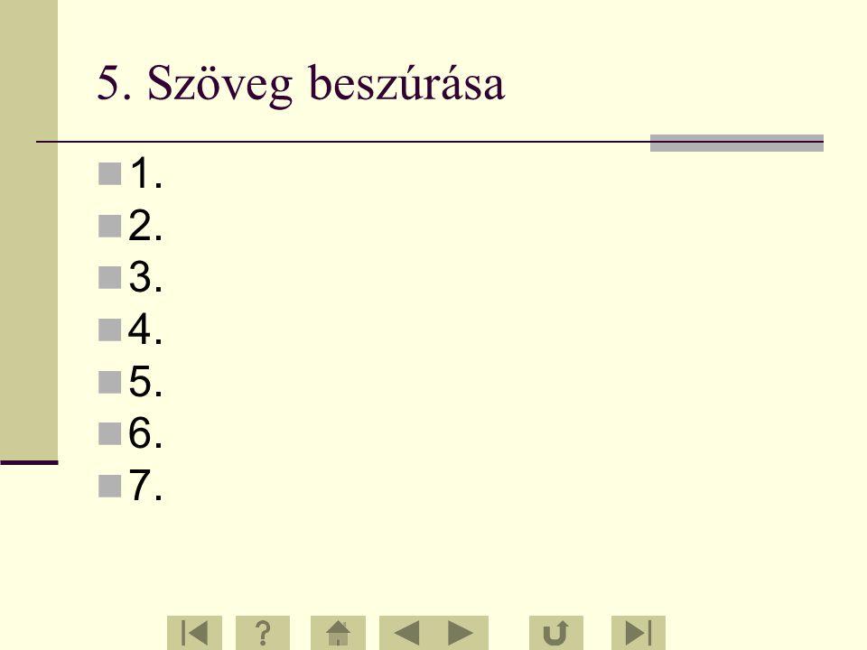 5. Szöveg beszúrása 1. 2. 3. 4. 5. 6. 7.