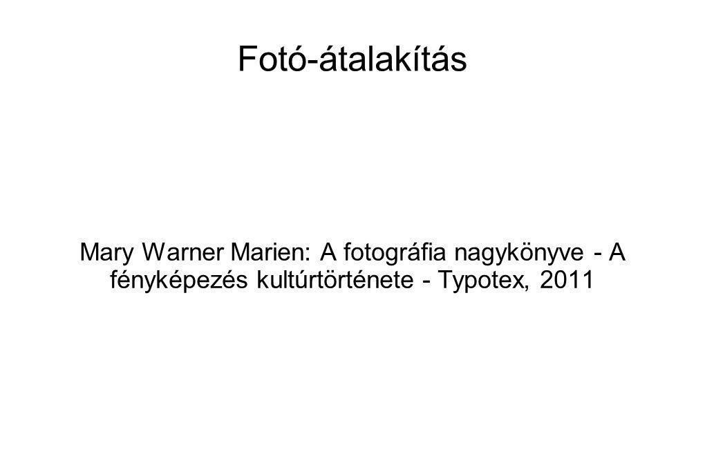 Fotó-átalakítás Mary Warner Marien: A fotográfia nagykönyve - A fényképezés kultúrtörténete - Typotex, 2011.