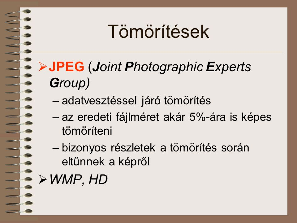 Tömörítések JPEG (Joint Photographic Experts Group) WMP, HD