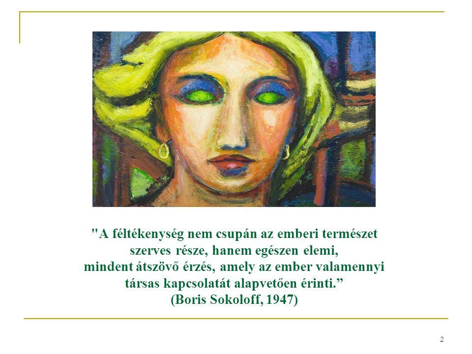 A féltékenység nem csupán az emberi természet szerves része, hanem egészen elemi, mindent átszövő érzés, amely az ember valamennyi társas kapcsolatát alapvetően érinti. (Boris Sokoloff, 1947)