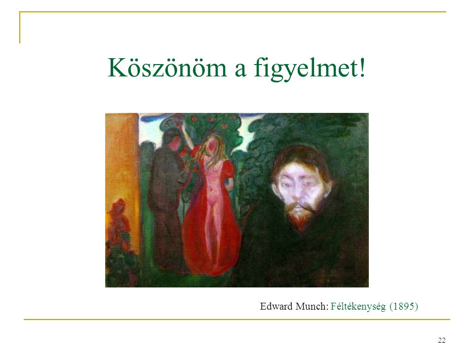 Köszönöm a figyelmet! Edward Munch: Féltékenység (1895)