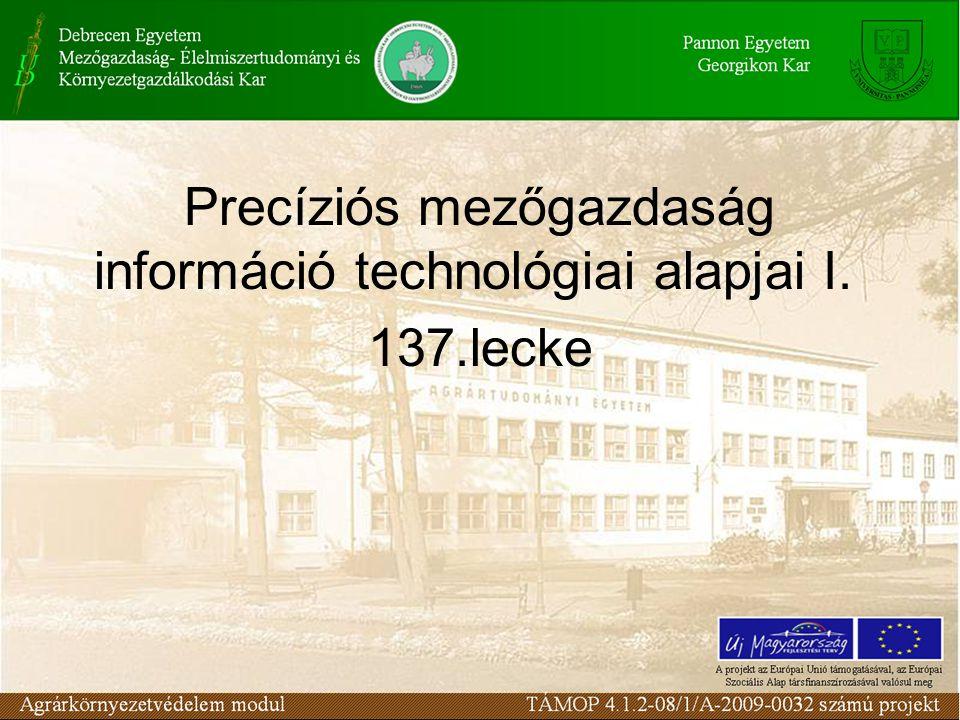 Precíziós mezőgazdaság információ technológiai alapjai I.