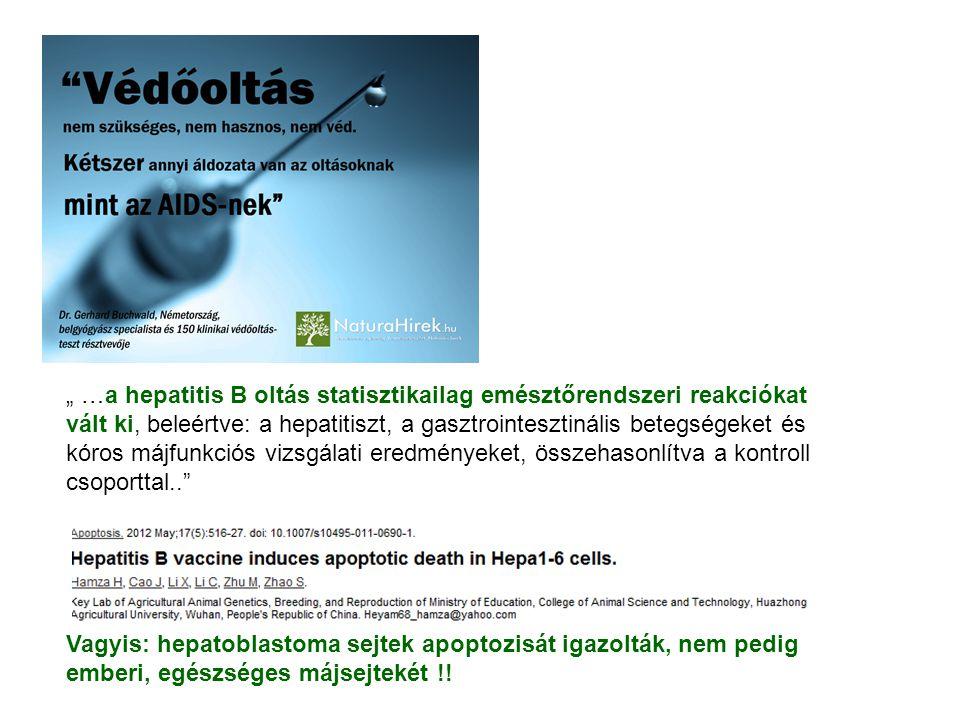 """"""" …a hepatitis B oltás statisztikailag emésztőrendszeri reakciókat vált ki, beleértve: a hepatitiszt, a gasztrointesztinális betegségeket és kóros májfunkciós vizsgálati eredményeket, összehasonlítva a kontroll csoporttal.."""