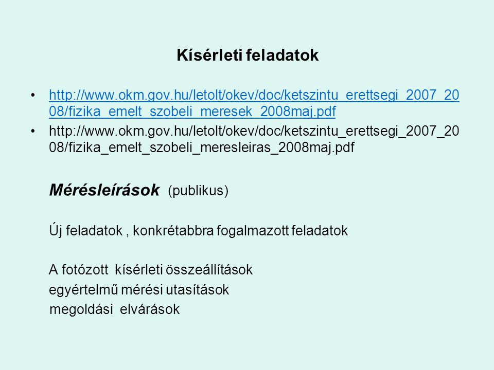 Kísérleti feladatok http://www.okm.gov.hu/letolt/okev/doc/ketszintu_erettsegi_2007_2008/fizika_emelt_szobeli_meresek_2008maj.pdf.