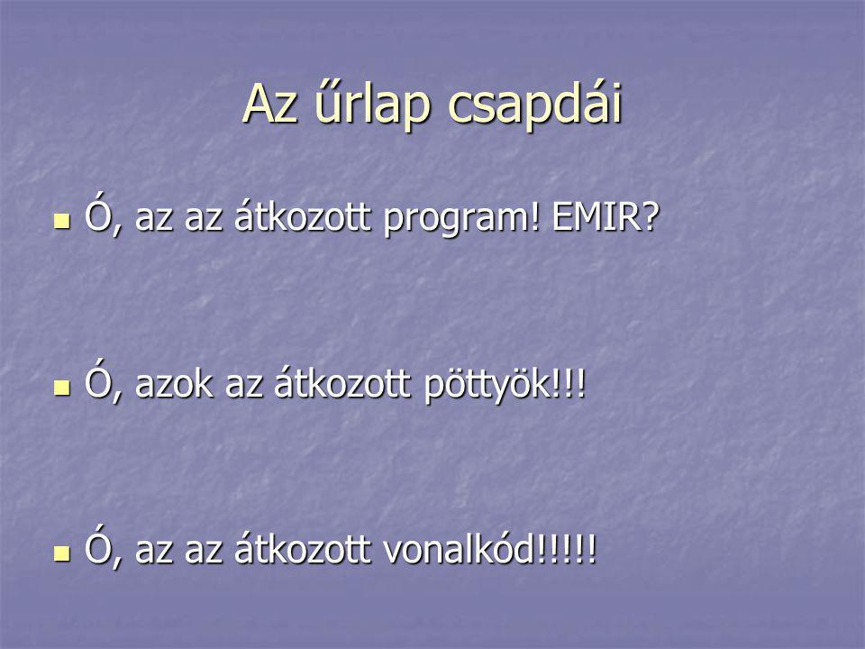 Az űrlap csapdái Ó, az az átkozott program! EMIR