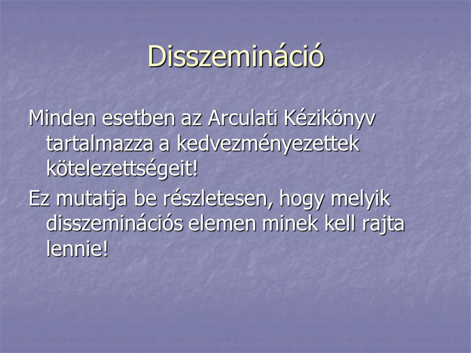 Disszemináció Minden esetben az Arculati Kézikönyv tartalmazza a kedvezményezettek kötelezettségeit!