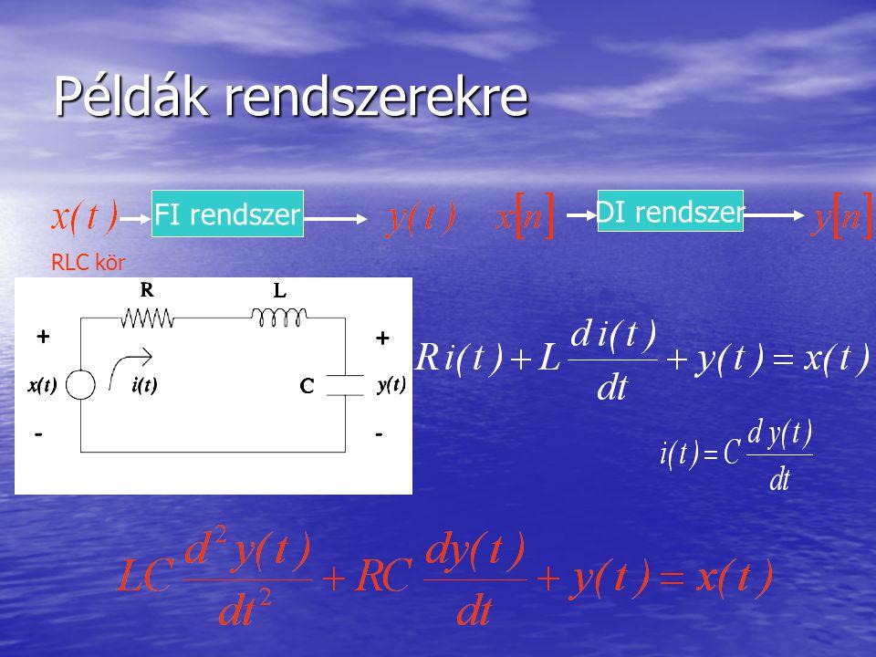 Példák rendszerekre FI rendszer DI rendszer RLC kör