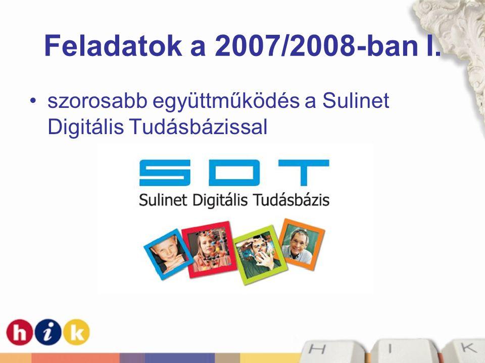 Feladatok a 2007/2008-ban I. szorosabb együttműködés a Sulinet Digitális Tudásbázissal