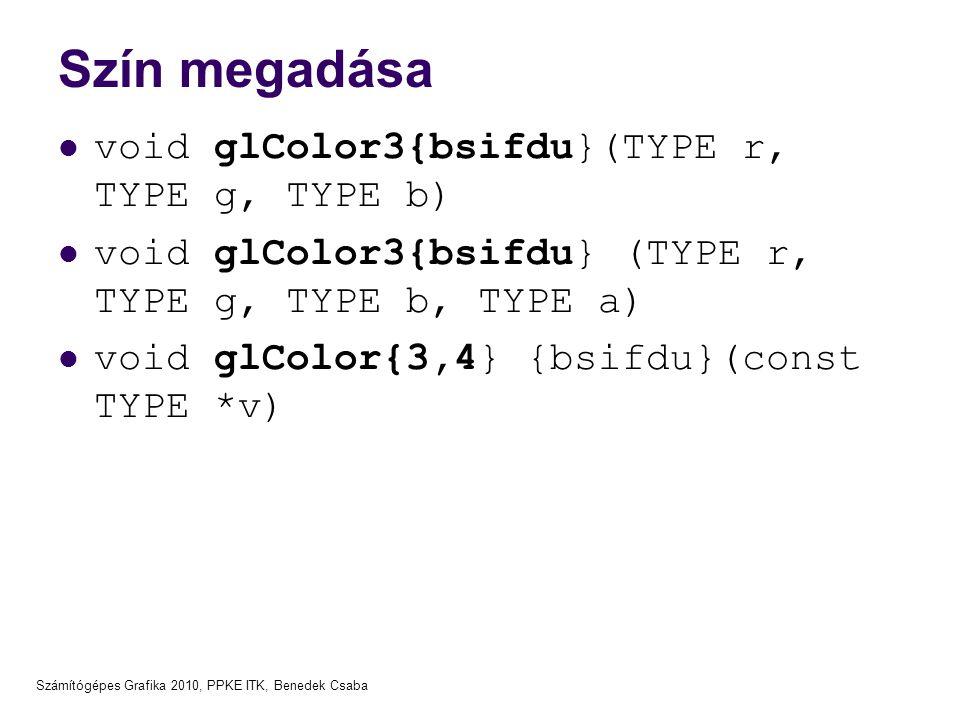 Szín megadása void glColor3{bsifdu}(TYPE r, TYPE g, TYPE b)