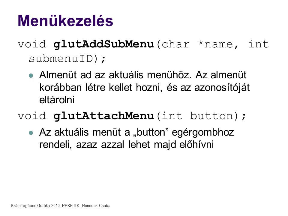 Menükezelés void glutAddSubMenu(char *name, int submenuID);