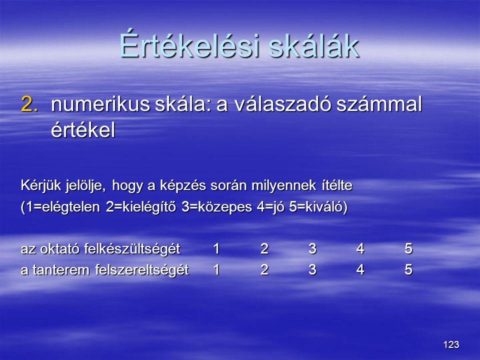 Értékelési skálák numerikus skála: a válaszadó számmal értékel