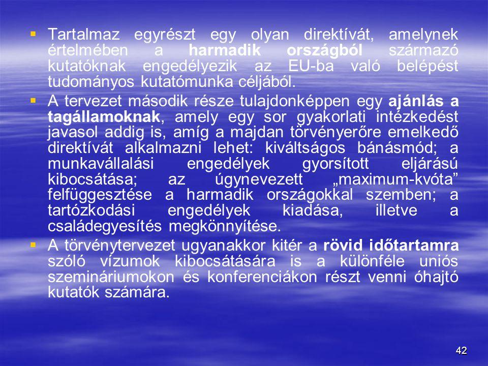 Tartalmaz egyrészt egy olyan direktívát, amelynek értelmében a harmadik országból származó kutatóknak engedélyezik az EU-ba való belépést tudományos kutatómunka céljából.
