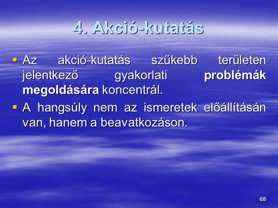 4. Akció-kutatás Az akció-kutatás szűkebb területen jelentkező gyakorlati problémák megoldására koncentrál.