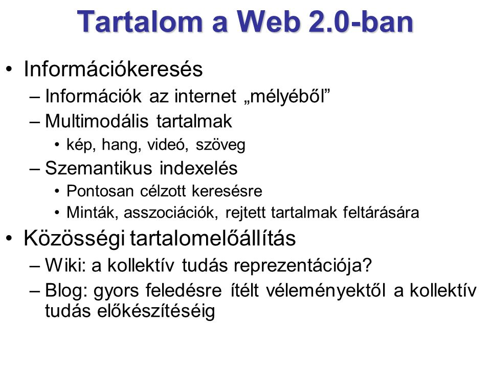 Tartalom a Web 2.0-ban Információkeresés Közösségi tartalomelőállítás