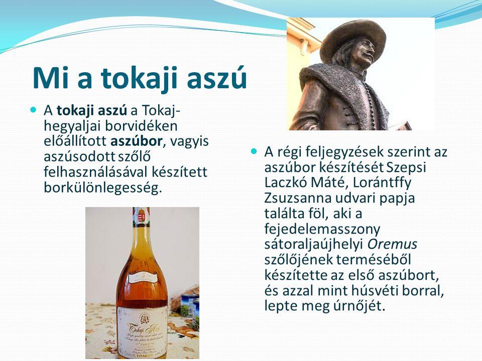 Mi a tokaji aszú A tokaji aszú a Tokaj-hegyaljai borvidéken előállított aszúbor, vagyis aszúsodott szőlő felhasználásával készített borkülönlegesség.