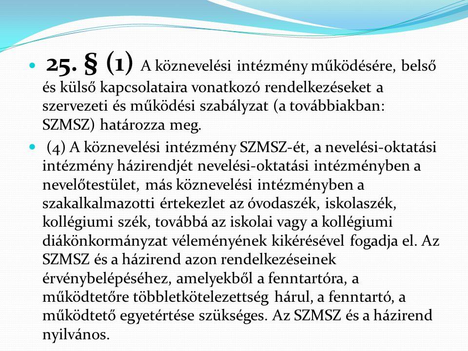 25. § (1) A köznevelési intézmény működésére, belső és külső kapcsolataira vonatkozó rendelkezéseket a szervezeti és működési szabályzat (a továbbiakban: SZMSZ) határozza meg.