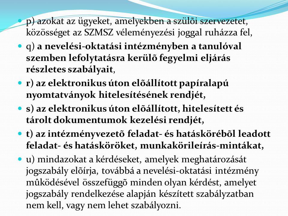 p) azokat az ügyeket, amelyekben a szülõi szervezetet, közösséget az SZMSZ véleményezési joggal ruházza fel,