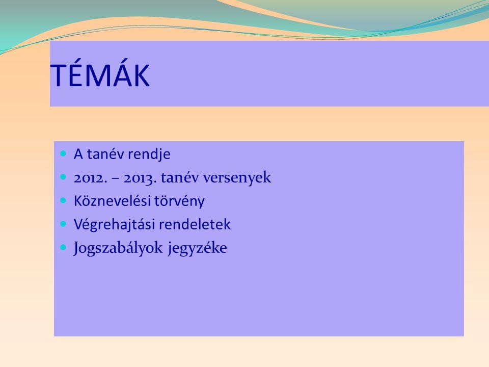 TÉMÁK A tanév rendje 2012. – 2013. tanév versenyek Köznevelési törvény