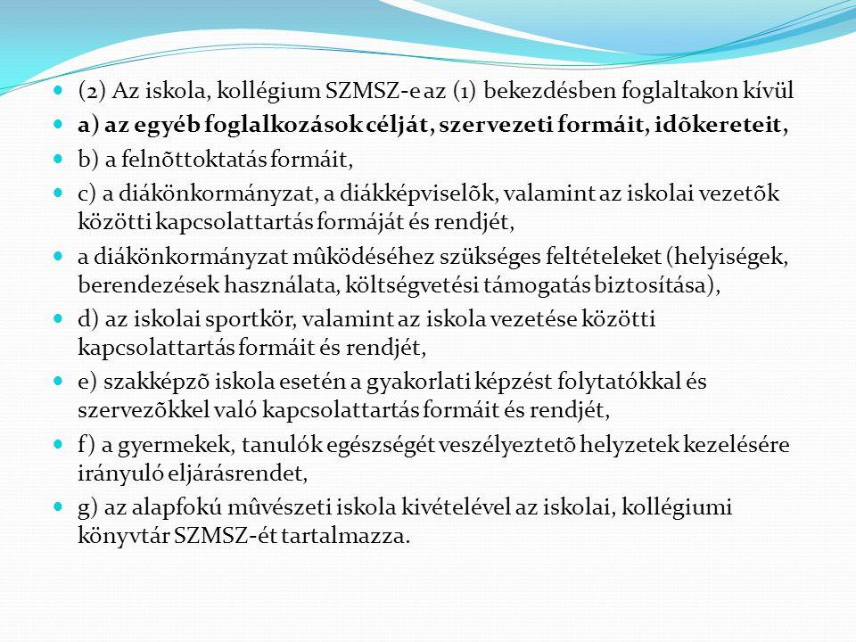 (2) Az iskola, kollégium SZMSZ-e az (1) bekezdésben foglaltakon kívül