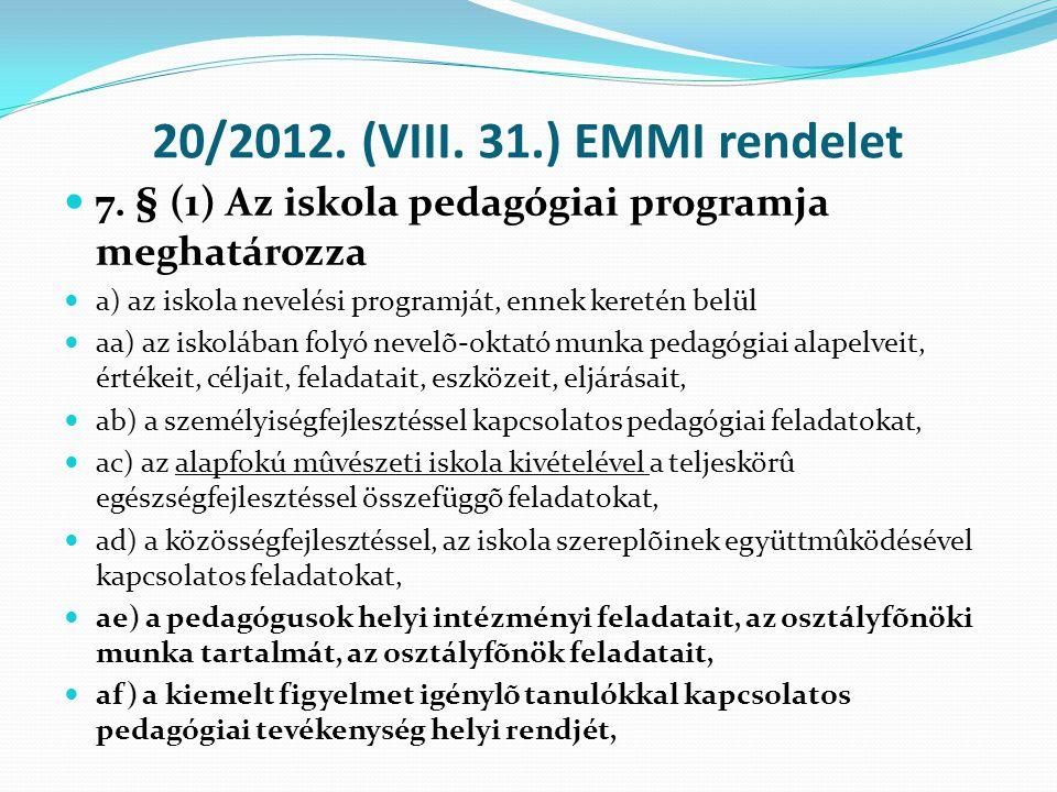 20/2012. (VIII. 31.) EMMI rendelet 7. § (1) Az iskola pedagógiai programja meghatározza. a) az iskola nevelési programját, ennek keretén belül.