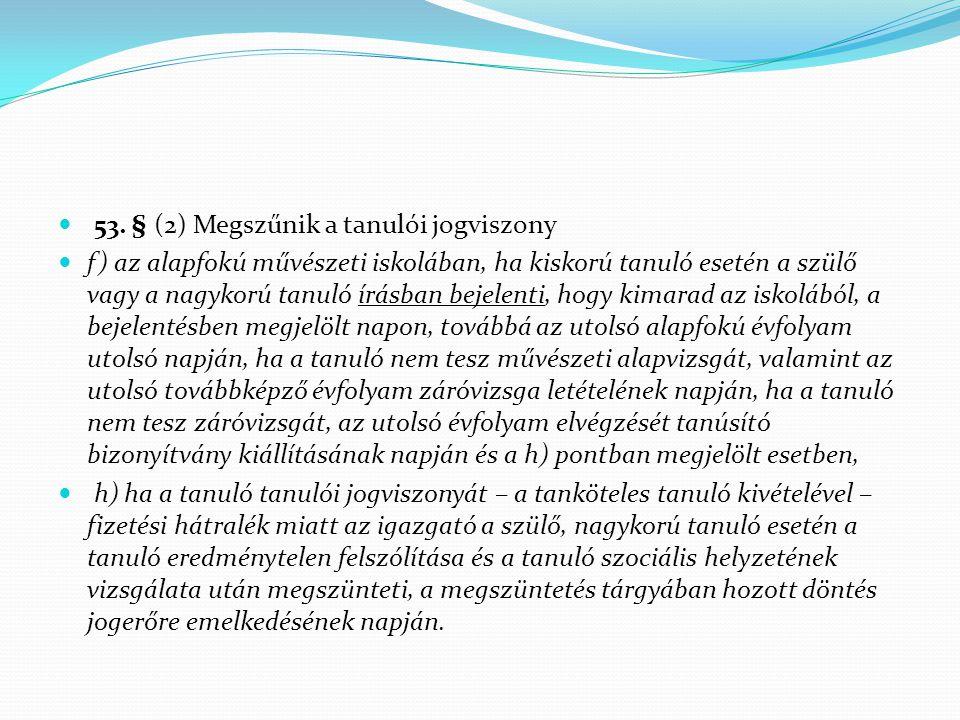 53. § (2) Megszűnik a tanulói jogviszony