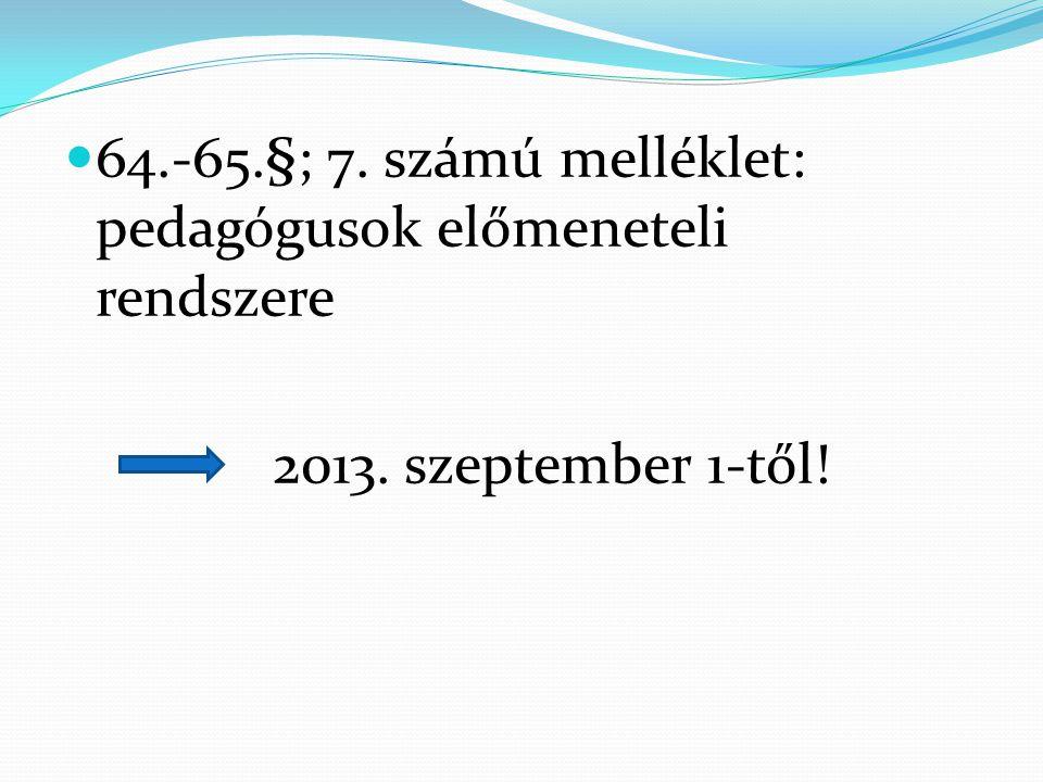 64.-65.§; 7. számú melléklet: pedagógusok előmeneteli rendszere