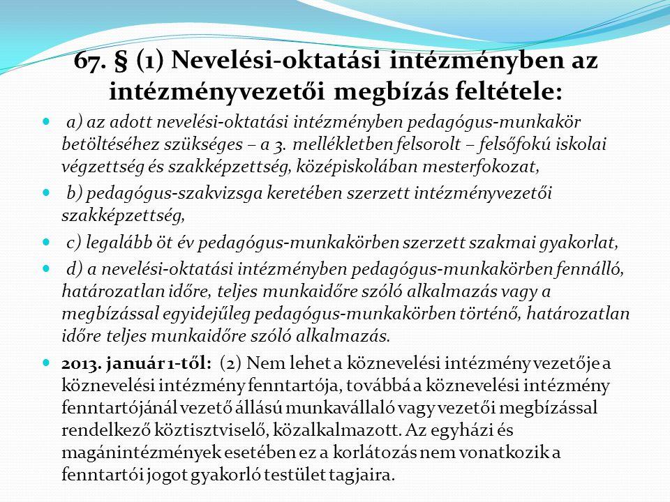 67. § (1) Nevelési-oktatási intézményben az intézményvezetői megbízás feltétele: