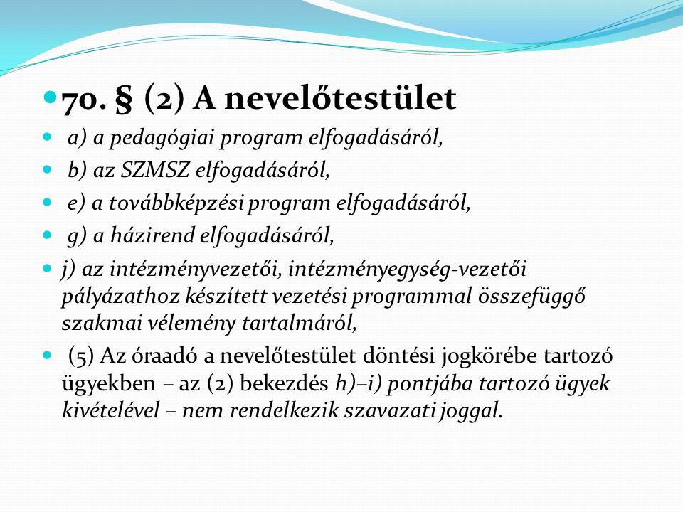 70. § (2) A nevelőtestület a) a pedagógiai program elfogadásáról,