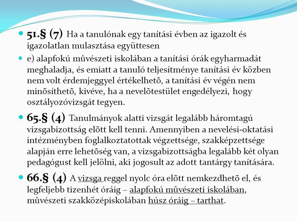 51.§ (7) Ha a tanulónak egy tanítási évben az igazolt és igazolatlan mulasztása együttesen