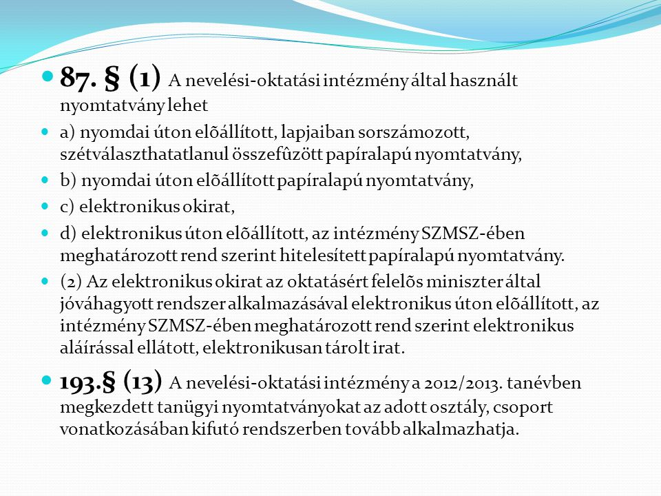 87. § (1) A nevelési-oktatási intézmény által használt nyomtatvány lehet