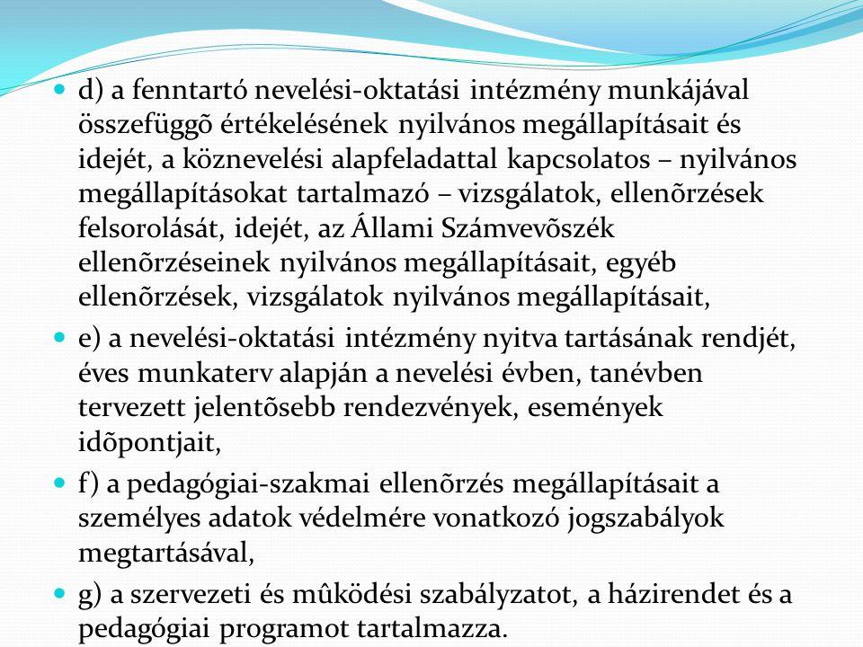 d) a fenntartó nevelési-oktatási intézmény munkájával összefüggõ értékelésének nyilvános megállapításait és idejét, a köznevelési alapfeladattal kapcsolatos – nyilvános megállapításokat tartalmazó – vizsgálatok, ellenõrzések felsorolását, idejét, az Állami Számvevõszék ellenõrzéseinek nyilvános megállapításait, egyéb ellenõrzések, vizsgálatok nyilvános megállapításait,